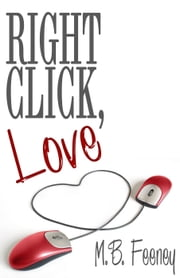 Right Click, Love ebook by M. B. Feeney