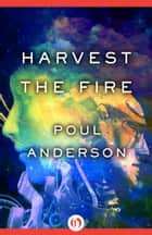 Harvest the Fire ebook by Poul Anderson