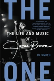 The One - The Life and Music of James Brown ebook by RJ Smith