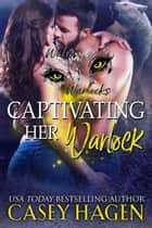 Captivating Her Warlock - Wolves & Warlocks, #2 ebook by Casey Hagen