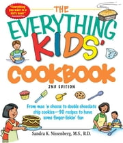 The Everything Kids' Cookbook: From mac 'n cheese to double chocolate chip cookies - 90 recipes to have some finger-lickin' fun ebook by Nissenberg, Sandra K