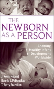 The Newborn as a Person - Enabling Healthy Infant Development Worldwide ebook by J. Kevin Nugent,Bonnie Petrauskas,T. Berry Brazelton