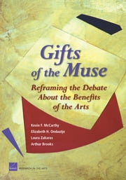 Gifts of the Muse: Reframing the Debate about the Benefits of the Arts ebook by Kevin F. McCarthy,Elizabeth H. Ondaatje,Laura Zakaras,Arthur Brooks