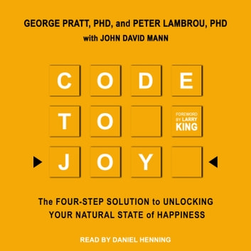 Code to Joy - The Four-Step Solution to Unlocking Your Natural State of Happiness audiobook by George Pratt, PhD,Peter Lambrou, PhD