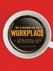 Wit & Wisdom for the Workplace - A Little Survival Guide for Life on the Job ebook by Jedd Hafer,Todd Hafer