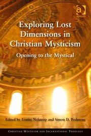 Exploring Lost Dimensions in Christian Mysticism - Opening to the Mystical ebook by Dr Louise Nelstrop,Dr Simon D Podmore,Asst Prof Patricia Z Beckman,Professor Mark McIntosh,Professor George Pattison,Professor Oliver Davies