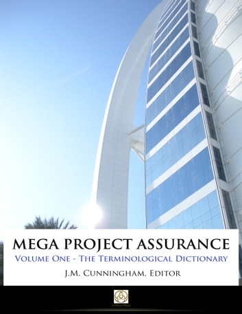 Mega Project Assurance: Volume One - The Terminological Dictionary ebook by J.M. Cunningham