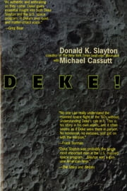 Deke ! U.S. Manned Space From Mercury To the Shuttle ebook by Donald K. Slayton,Michael Cassutt