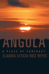 ANGOLA - A PLACE OF CONTRAST ebook by Claudia Leticia Ruíz Reyes