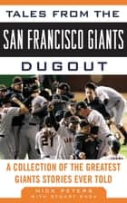 Tales from the San Francisco Giants Dugout ebook by Nick Peters,Stuart Shea