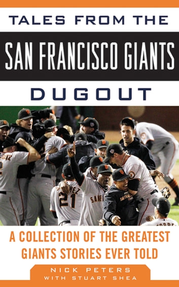 Tales from the San Francisco Giants Dugout - A Collection of the Greatest Giants Stories Ever Told ebook by Nick Peters