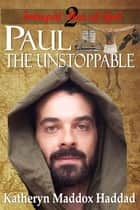 Paul - The Unstoppable ebook by Katheryn  Maddox Haddad