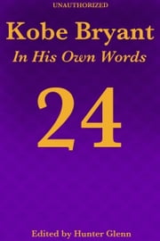 Kobe Bryant - In His Own Words ebook by Hunter Glenn