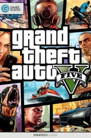 Grand Theft Auto V - Strategy Guide ebook by GamerGuides.com