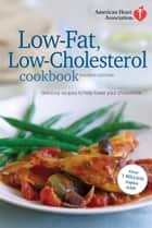 American Heart Association Low-Fat, Low-Cholesterol Cookbook, 4th edition - Delicious Recipes to Help Lower Your Cholesterol ebook by American Heart Association
