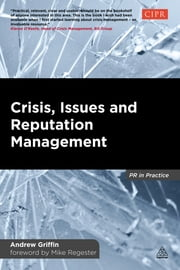 Crisis, Issues and Reputation Management - A Handbook for PR and Communications Professionals ebook by Andrew Griffin