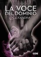 La voce del dominio - Alexandra ebook by Giulia Marengo