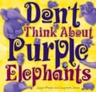 Don't Think About Purple Elephants ebook by Susan Whelan, Gwynneth Jones