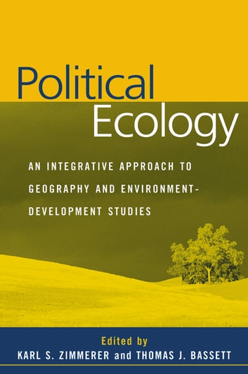 Political Ecology - An Integrative Approach to Geography and Environment-Development Studies ebook by