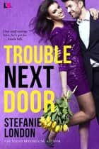Trouble Next Door ebook by Stefanie London