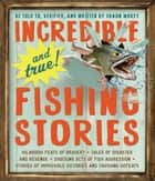 Incredible--and True!--Fishing Stories ebook by Shaun Morey