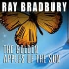 The Golden Apples of the Sun - And Other Stories audiobook by Ray Bradbury