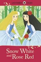 Ladybird Tales: Snow White and Rose Red ebook by Penguin Books Ltd