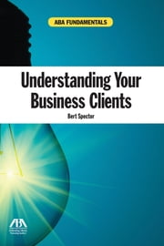 Understanding Your Business Clients ebook by Bert Spector