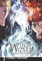 Witch & Wizard: The Manga, Vol. 3 ebook by James Patterson,Svetlana Chmakova,Jill Dembowski