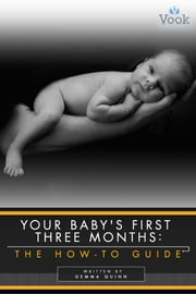 Your Baby's First Three Months: The How-To Guide ebook by Gemma Quinn