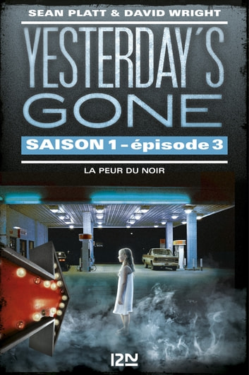 Yesterday's gone - saison 1 - épisode 3 : La peur du noir ebook by Sean PLATT,David WRIGHT