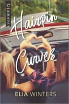 Hairpin Curves - An LGBTQ Romance ebook by Elia Winters