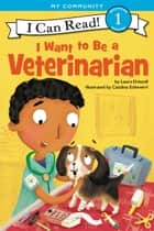 I Want to Be a Veterinarian ebook by Laura Driscoll, Catalina Echeverri