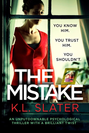 The Mistake - An unputdownable psychological thriller with a brilliant twist ebook by K.L. Slater