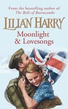 Moonlight & Lovesongs ebook by Lilian Harry