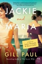 Jackie and Maria - A Novel of Jackie Kennedy & Maria Callas ebook by Gill Paul