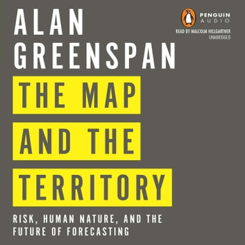 The Map and the Territory - Risk, Human Nature, and the Future of Forecasting audiobook by Alan Greenspan