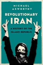 Revolutionary Iran ebook by Michael Axworthy