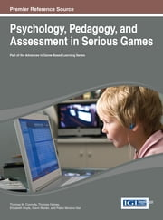 Psychology, Pedagogy, and Assessment in Serious Games ebook by Thomas M. Connolly,Thomas Hainey,Elizabeth Boyle,Gavin Baxter,Pablo Moreno-Ger