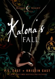 Kalona's Fall - A House of Night Novella ebook by P. C. Cast,Kristin Cast