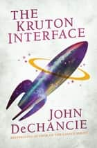 The Kruton Interface ebook by John DeChancie