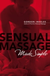 Sensual Massage Made Simple ebook by Gordon Inkeles