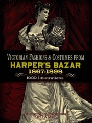 Victorian Fashions and Costumes from Harper's Bazar, 1867-1898 ebook by Stella Blum