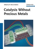 Catalysis without Precious Metals ebook by R. Morris Bullock