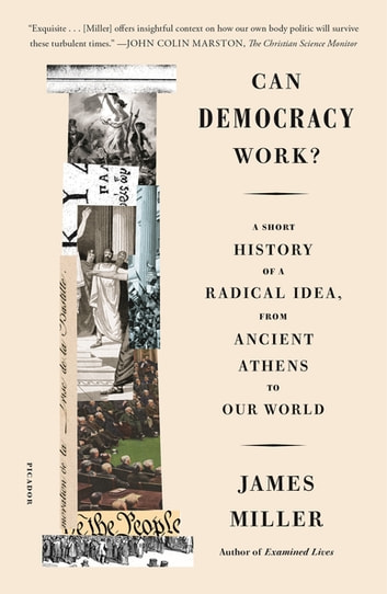 Can Democracy Work? - A Short History of a Radical Idea, from Ancient Athens to Our World eBook by James Miller
