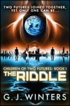 The Riddle: Children of Two Futures 1 - Children of Two Futures ebook by G.J. Winters