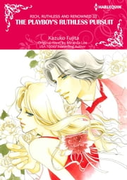 THE PLAYBOY's RUTHLESS PURSUIT - Harlequin Comics ebook by Miranda Lee, Kazuko Fujita