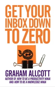 Get Your Inbox Down to Zero - from How to be a Productivity Ninja ebook by Graham Allcott