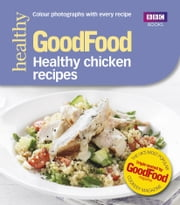 Good Food: Healthy chicken recipes ebook by Barney Desmazery