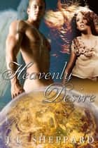 Heavenly Desire ebook by J. L. Sheppard